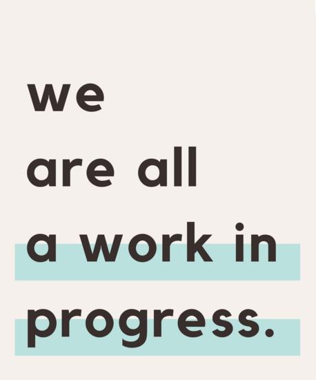 Este es su mantra. Andrea tiene la firme creencia de que todos estamos en work in progress constante.